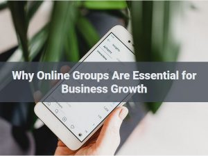 Why Online Groups Are Essential for Business Growth