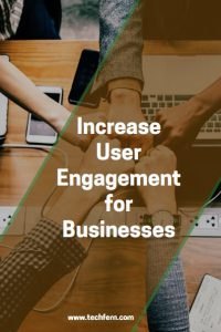 Increase User Engagement for Businesses