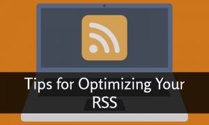 Tips for Optimizing Your RSS