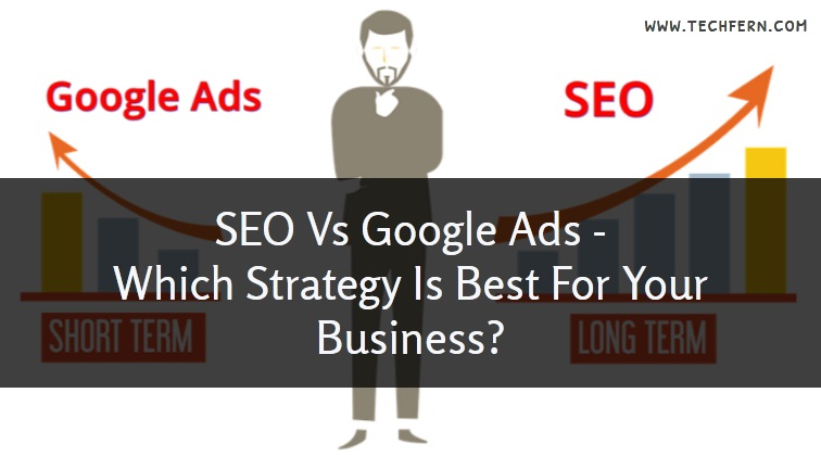 SEO Vs Google Ads - Which One Is Better