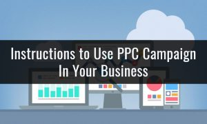 Instructions to Use PPC Campaign In Your Business