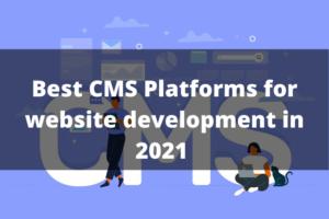 Best CMS Platforms for website development in 2021