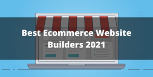 Best Ecommerce Website Builders 2021