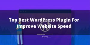 Top Best WordPress Plugin For Improve Website Speed