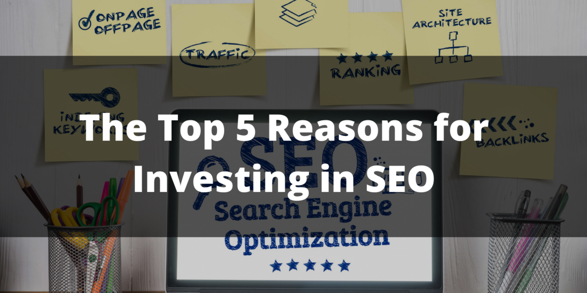 The Top 5 Reasons for Investing in SEO