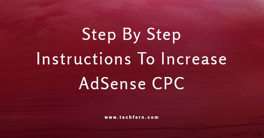 Step By Step Instructions To Increase AdSense CPC