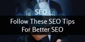 Follow These SEO Tips For Better SEO